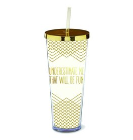 Underestimate Me, That Will Be Fun Straw Tumbler