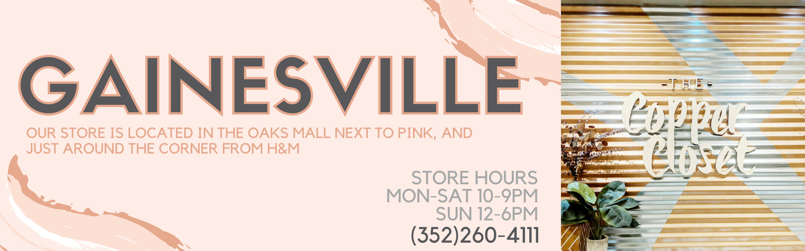 Gainesville.Our store is located in the oaks mall next to pink, and just around the corner from H&M. Store Hours are Monday through Saturday from 10am to 9pm and Sunday noon to 6pm. Our Gainesville location can be reach at 352-260-4111.