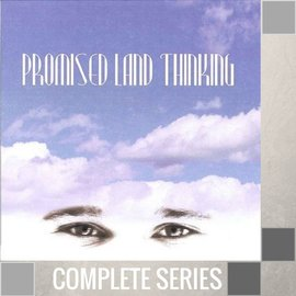05(B034-B038) - Promised Land Thinking - Complete Series