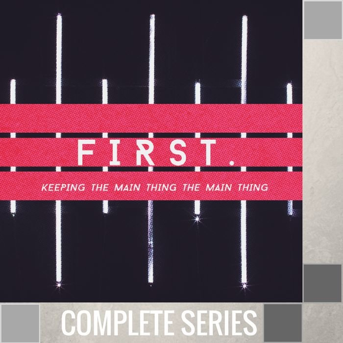 06(T038-T043) - First {Keeping The Main Thing The Main Thing} - Complete Series