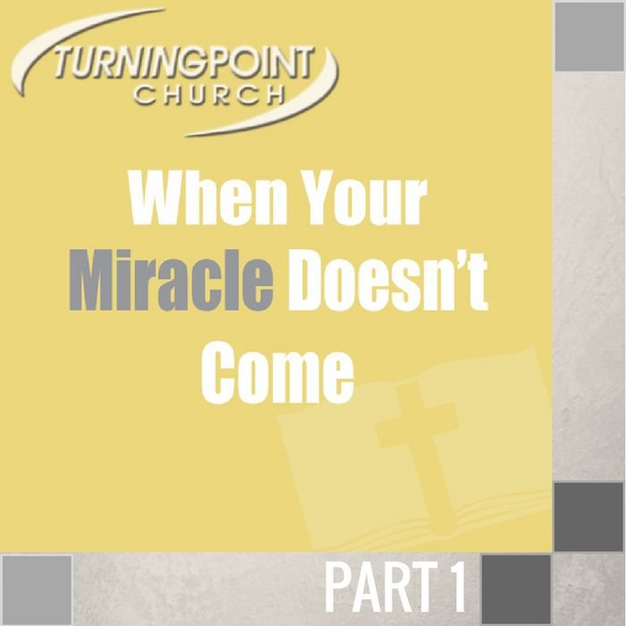 00(K039) - When Your Miracle Doesn't Come