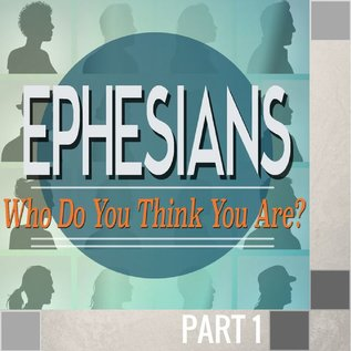 01(O026) - Introduction: Ephesians - Who Do You Think You Are?