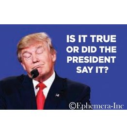 Is It True Or Did The President Say It Magnet