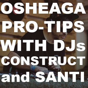 OSHEAGA Pro-Tips with DJ CONSTRUCT and DJ SANTI