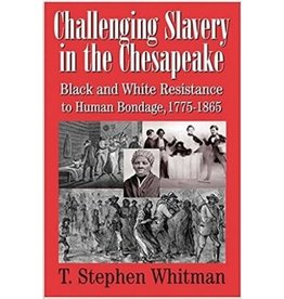 Challenging Slavery in the Chesapeake: Black and White Resistance to Human Bondage, 1775-1865