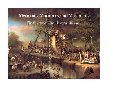 Mermaids, Mummies, and Mastodons