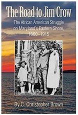 The Road to Jim Crow: The African American Struggle on Maryland's Eastern Shore, 1860-1915