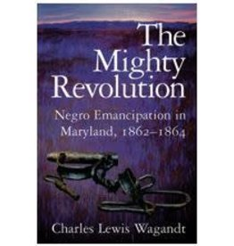 The Mighty Revolution: Negro Emancipation in Maryland, 1862-1864
