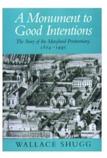 A Monument to Good Intentions: The Story of the Maryland Penitentiary (Hardcover)