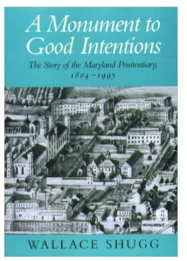 A Monument to Good Intentions: The Story of the Maryland Penitentiary (Paperback)