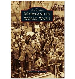 Arcadia Publishing Images of America: Maryland in World War I