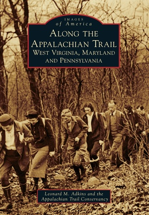 Arcadia Publishing Along the Appalachian Trail: West Virginia, Maryland, and Pennsylvania