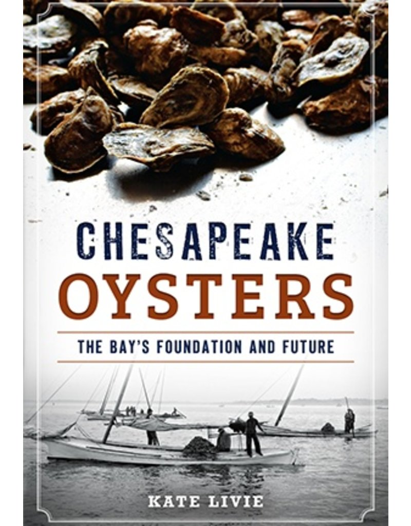 Arcadia Publishing Chesapeake Oysters - The Bay's Foundation and Future
