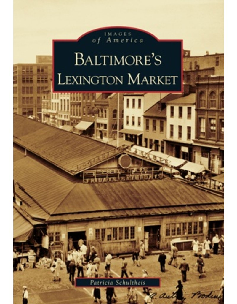 Arcadia Publishing Images of America: Baltimore's Lexington Market