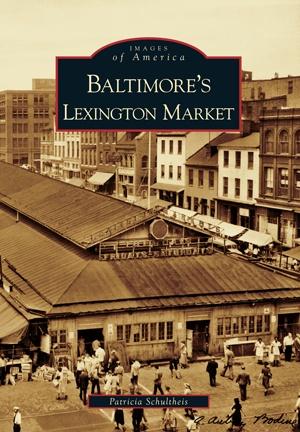 Arcadia Publishing Images of America: Baltimore's Lexington Market