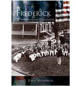 Arcadia Publishing Frederick: Local and National Crossroads
