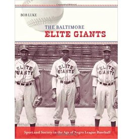 Johns Hopkins University Press The Baltimore Elite Giants: Sport and Society in the Age of Negro League Baseball