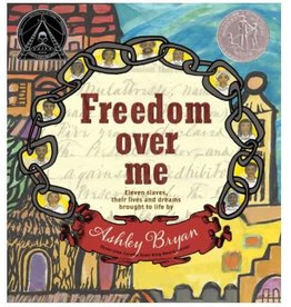 Freedom Over Me: Eleven Slaves, Theirs Lives and Dreams Brought to Life