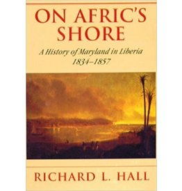 On Afric's Shore: A History of Maryland in Liberia 1834-1857