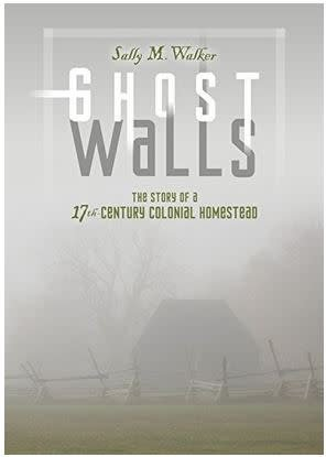 Ghost Walls: The Story of a 17th Century Colonial Homestead