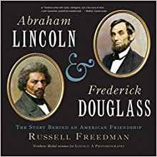 Abraham Lincoln & Frederick Douglass: The Story Behind an American Friendship