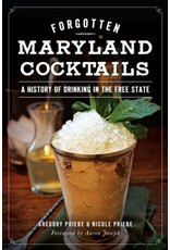 Arcadia Publishing Forgotten Maryland Cocktails: A History of Drinking in the Free State
