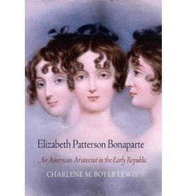 Elizabeth Patterson Bonaparte: An American Aristocrat in the Early Republic (Paperback)