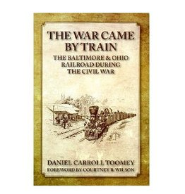 The War Came by Train: The Baltimore and Ohio Railroad During the Civil War