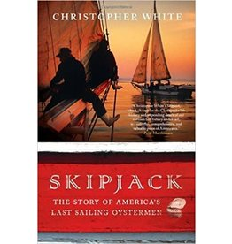Skipjack: The Story of America's Last Sailing Oystermen