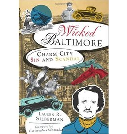 Wicked Baltimore: Charm City Sin and Scandal