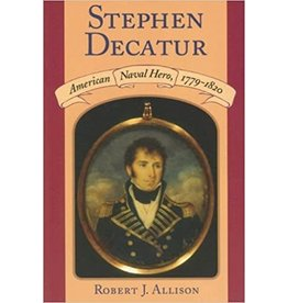 Stephen Decatur: American Naval Hero 1779-1820