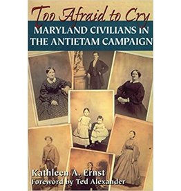 Too Afraid to Cry: Maryland Civilians in the Antietam Campaign