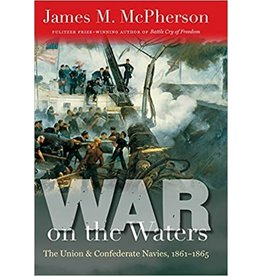 War on the Waters: The Union and Confederate Navies, 1861-1865