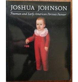 Joshua Johnson: Freeman and Early American Portrait Painter (USED)