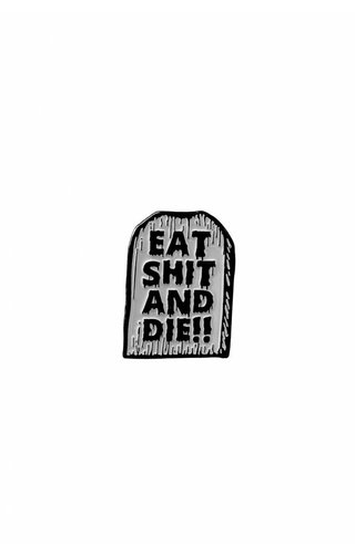 Eat Shit and Die!! Pin