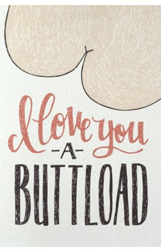 Love You A Buttload Card