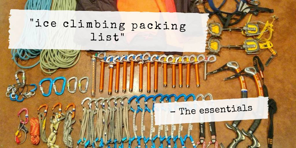 Ice Climbing Packing List - The Essentials