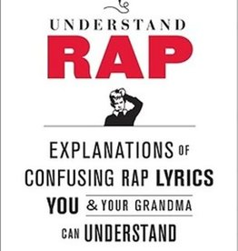 hachette Book Group UNDERSTAND RAP: EXPLANATIONS OF CONFUSING RAP LYRICS THAT YOU & YOUR GRANDMA CAN...