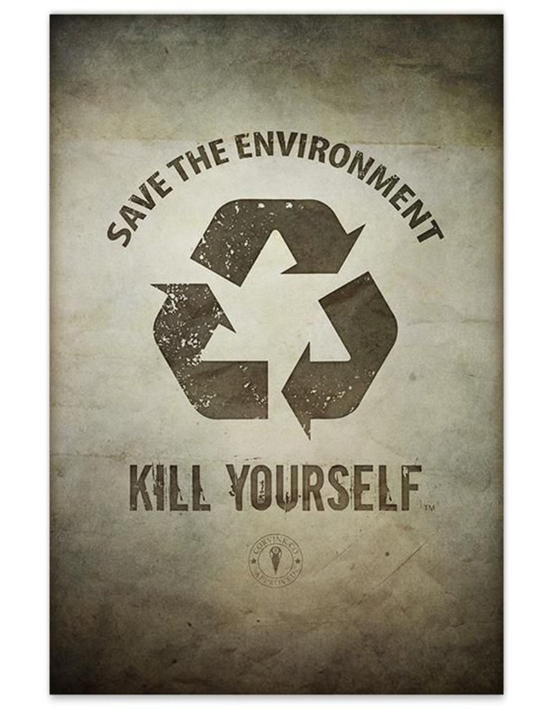 Save the Environment, Kill Yourself - 8x12 Print