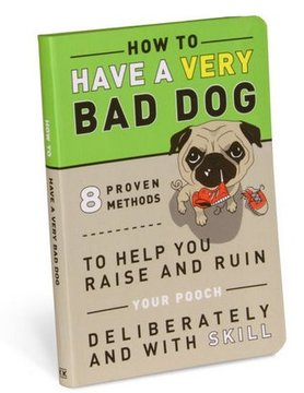 KNOCK KNOCK KNOCK KNOCK Book: How To Have A Very Bad Dog