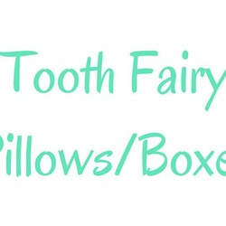 Tooth Fairy Pillows/Boxes