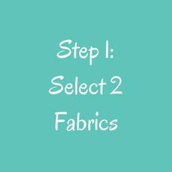 Step 1: Select Two Fabrics