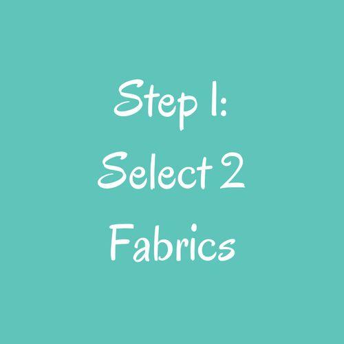 Step 1: Select Two Fabrics