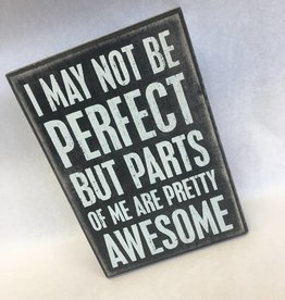 I May Not Be Perfect But Parts Of Me Are Pretty Awesome (Box Sign)