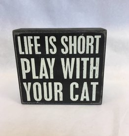 Life Is Short Play With A Cat