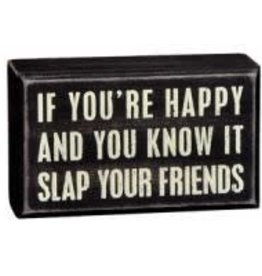 If You're Happy and You Know it Slap Your Friends (Box Sign)