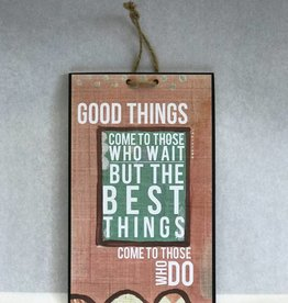 Good Things Come To Those Who Wait But The Best Things Come To Those Who Don't Sign