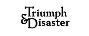 Triumph & Disaster