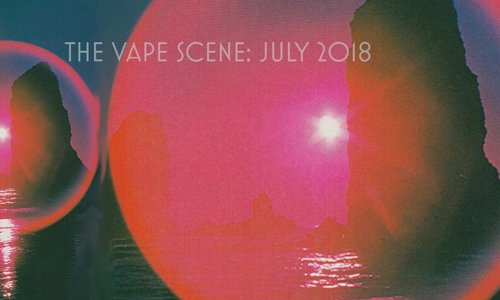 The Vape Scene: July 2018