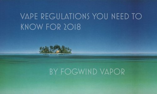 Vape Regulations You Need To Know For 2018